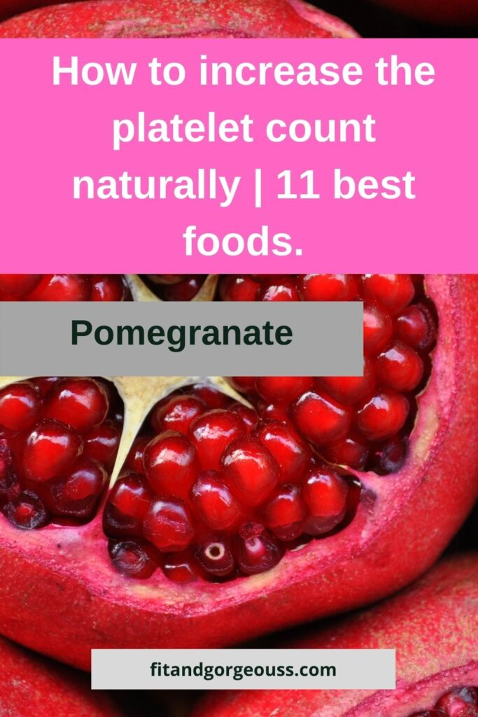 pomegranates How to increase the platelet count naturally | 11 best foods.
