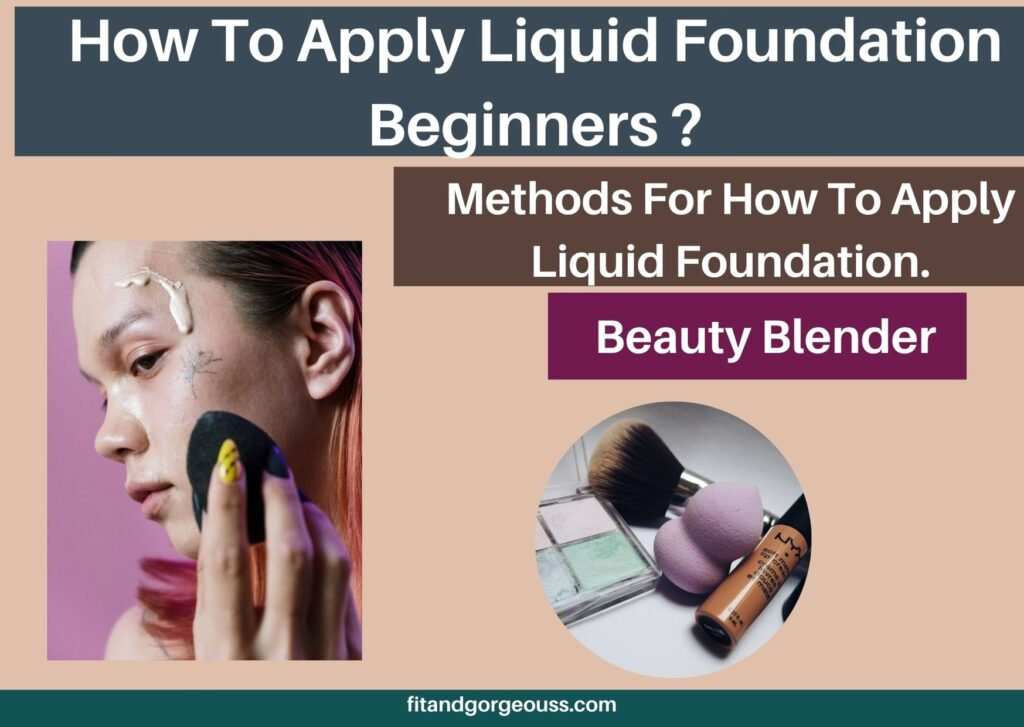 Steps for How To Apply Liquid Foundation.
